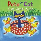 Pete the Cat: Five Little Ducks by James Dean - HARDCOVER - BRAND NEW!
