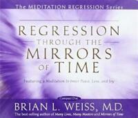 Regression Through the Mirrors of Time by Brian L. Weiss (2008, CD, Unabridged)