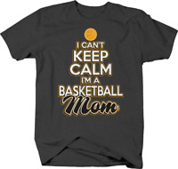 I Can't Keep Calm I'm a Basketball Mom Score ball sports T shirt for men